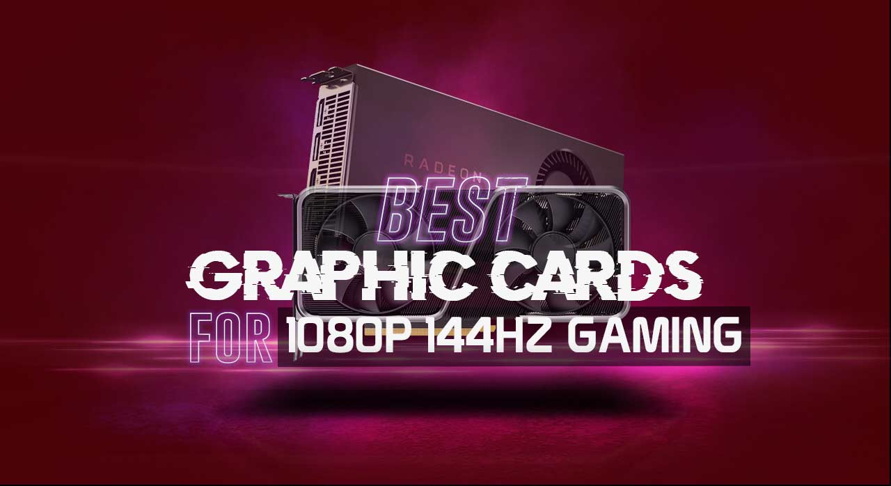 5 Best Graphics Cards for 1080p 144Hz Gaming