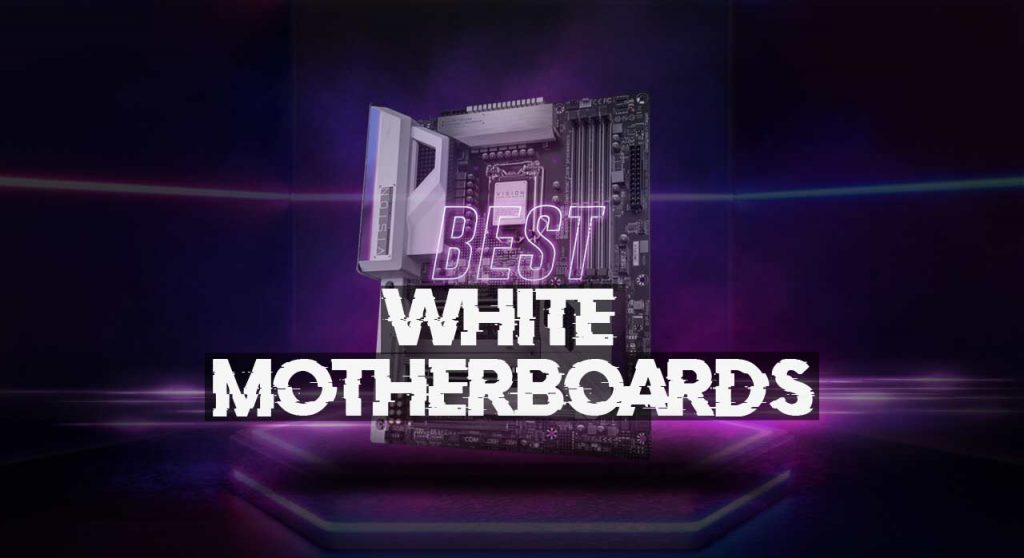8 Best White Motherboards For Your Gaming Build