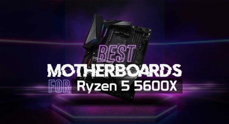 Best Motherboard for Ryzen 5 5600X