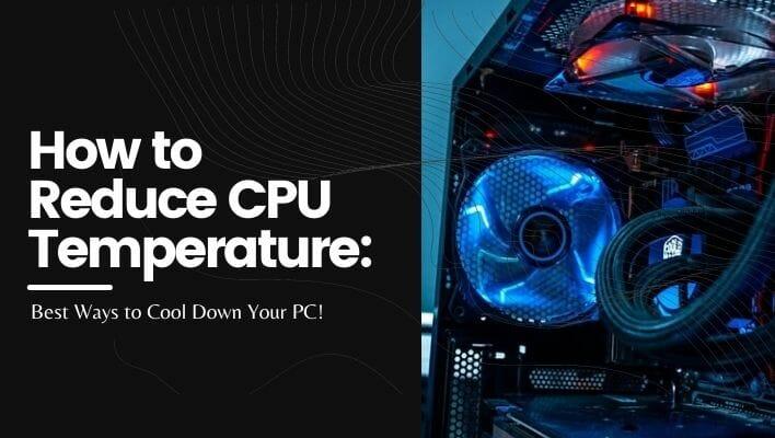 How to Reduce CPU Temperature